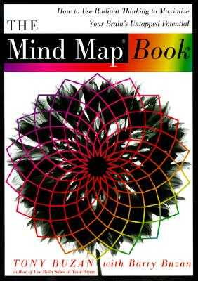 The Mind Map Book: How to Use Radiant Thinking to Maximize Your Brain's Untapped Potential - Buzan, Tony, and Buzan, Barry