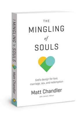 The Mingling of Souls: God's Design for Love, Marriage, Sex, and Redemption - Chandler, Matt, Pastor