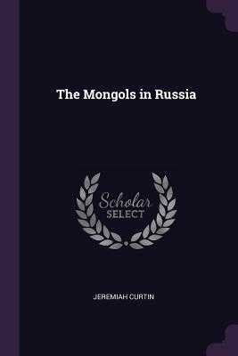 The Mongols in Russia - Curtin, Jeremiah