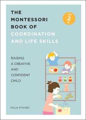 The Montessori Book of Coordination and Life Skills: Raising a Creative and Confident Child - Pitamic, Maja