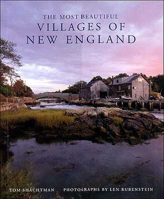 The Most Beautiful Villages of New England - Shachtman, Tom, and Rubenstein, Len (Photographer)