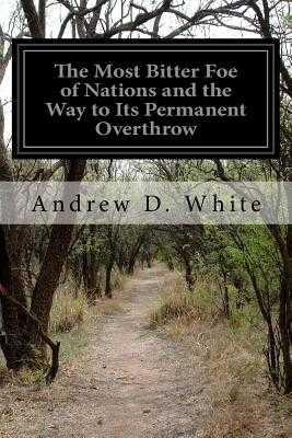 The Most Bitter Foe of Nations and the Way to Its Permanent Overthrow - White, Andrew D