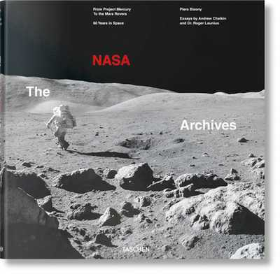 The NASA Archives. 60 Years in Space - Bizony, Piers, and Chaikin, Andrew, and Launius, Roger