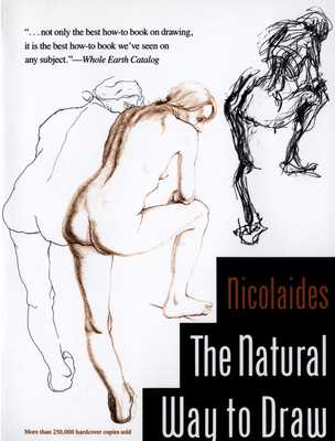 The Natural Way to Draw: A Working Plan for Art Study - Nicolaides, Kimon