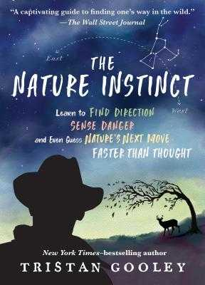 The Nature Instinct: Learn to Find Direction, Sense Danger, and Even Guess Nature's Next Move--Faster Than Thought - Gooley, Tristan