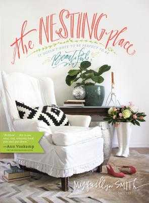 The Nesting Place: It Doesn't Have to Be Perfect to Be Beautiful - Smith, Myquillyn