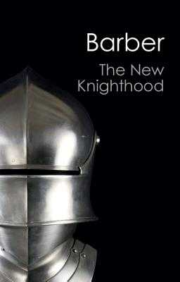 The New Knighthood: A History of the Order of the Temple - Barber, Malcolm