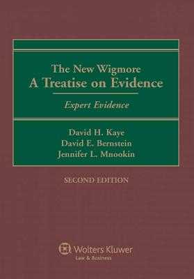 The New Wigmore: A Treatise on Evidence - Expert Evidence - Kaye, David H, and Bernstein, David E, and Mnookin, Jennifer L