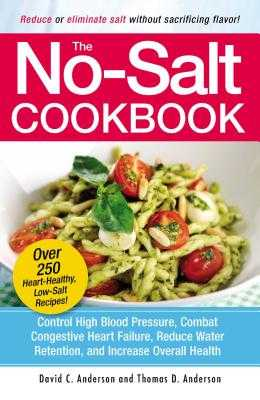 The No-Salt Cookbook: Reduce or Eliminate Salt Without Sacrificing Flavor - Anderson, David C, and Anderson, Thomas D