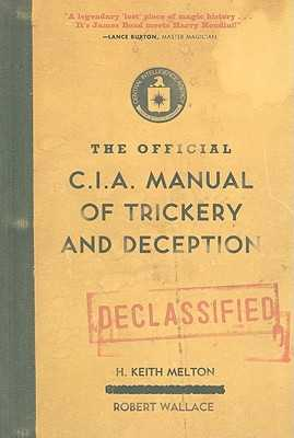 The Official CIA Manual of Trickery and Deception - Melton, H Keith, and Wallace, Robert, Sir
