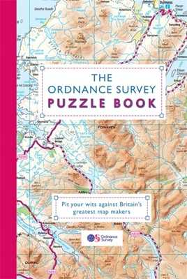 The Ordnance Survey Puzzle Book: Pit your wits against Britain's greatest map makers from your own home - Ordnance Survey, and Moore, Gareth, Dr.