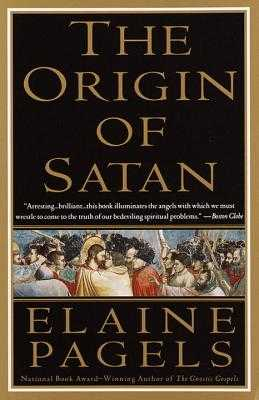 The Origin of Satan: How Christians Demonized Jews, Pagans, and Heretics - Pagels, Elaine