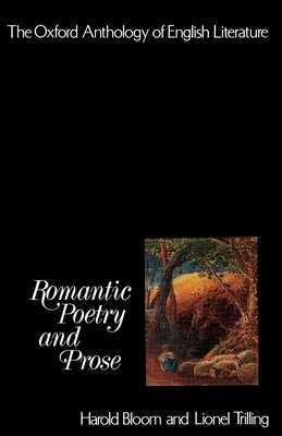 The Oxford Anthology of English Literature: Volume IV: Romantic Poetry and Prose - Bloom, Harold (Editor), and Trilling, Lionel, Professor (Editor)