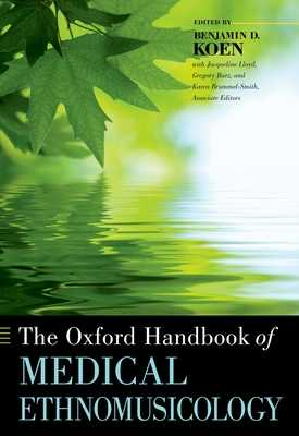 The Oxford Handbook of Medical Ethnomusicology - Koen, Benjamin (Editor), and Lloyd, Jacqueline (Editor), and Barz, Gregory (Editor)