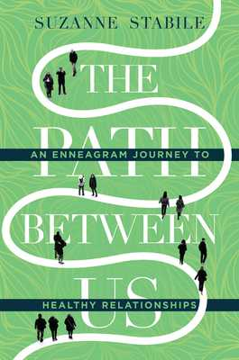 The Path Between Us: An Enneagram Journey to Healthy Relationships - Stabile, Suzanne