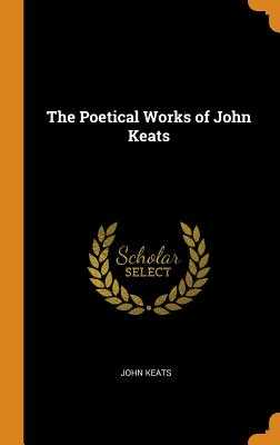 The Poetical Works of John Keats - Keats, John