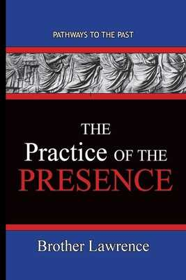 The Practice Of The Presence: Pathways To The Past - Brother Lawrence