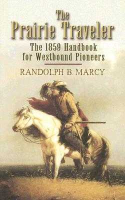 The Prairie Traveler: The 1859 Handbook for Westbound Pioneers - Marcy, Randolph B
