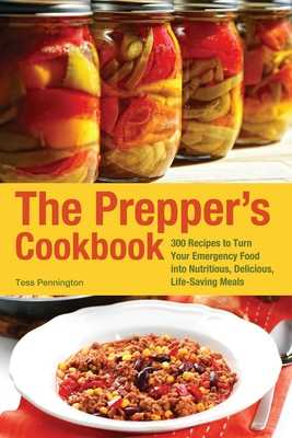 The Prepper's Cookbook: 300 Recipes to Turn Your Emergency Food Into Nutritious, Delicious, Life-Saving Meals - Pennington, Tess
