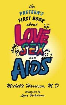 The Preteen's First Book About Love, Sex, and AIDS - Harrison, Michelle