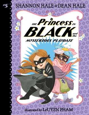 The Princess in Black and the Mysterious Playdate - Hale Shannon and Dean, and Pham LeUyen