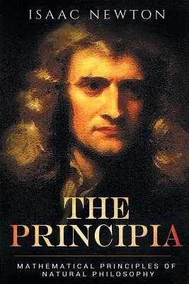 The Principia: Mathematical Principles of Natural Philosophy - Newton, Isaac, Sir