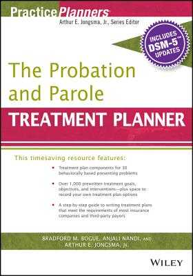 The Probation and Parole Treatment Planner, with Dsm 5 Updates - Jongsma, Arthur E, Jr., and Bogue, Bradford, and Nandi, Anjali, MA, DTR