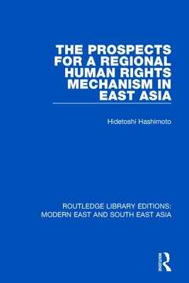 The Prospects for a Regional Human Rights Mechanism in East Asia - Hashimoto, Hidetoshi