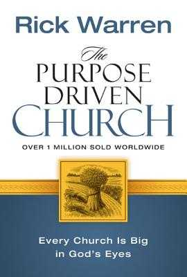 The Purpose Driven Church: Growth Without Compromising Your Message & Mission - Warren, Rick, D.Min.
