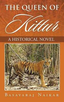 The Queen of Kittur: A Historical Novel - Naikar, Basavaraj