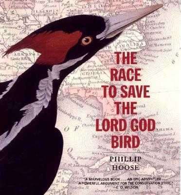 The Race to Save the Lord God Bird - Hoose, Phillip M