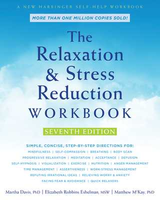 The Relaxation and Stress Reduction Workbook - Davis, Martha, PhD, and Eshelman, Elizabeth Robbins, MSW, and McKay, Matthew, PhD