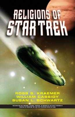 The Religions of Star Trek - Kraemer, Ross, and Cassidy, William, and Schwartz, Susan L