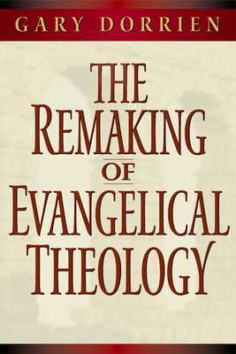 The Remaking of Evangelical Theology - Dorrien, Gary