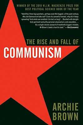 The Rise and Fall of Communism - Brown, Archie