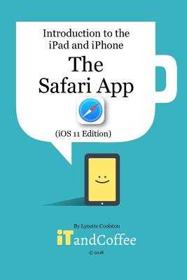 The Safari App on the iPad and iPhone (iOS 11 Edition) - Coulston, Lynette