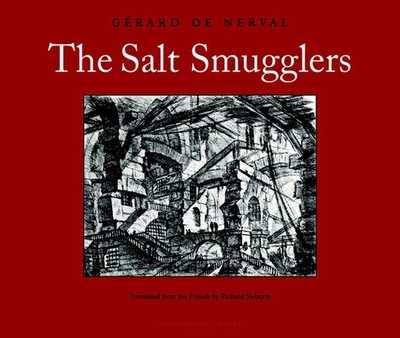 The Salt Smugglers: History of the Abbe de Bucquoy - De Nerval, Gerard, and Sieburth, Richard (Translated by)