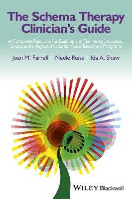 The Schema Therapy Clinician's Guide: A Complete Resource for Building and Delivering Individual, Group and Integrated Schema Mode Treatment Programs - Farrell, Joan M., and Reiss, Neele, and Shaw, Ida A.