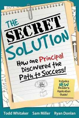 The Secret Solution: How One Principal Discovered the Path to Success - Whitaker, Todd, and Miller, Sam, and Donlan, Ryan