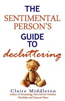 The Sentimental Person's Guide to Decluttering - Middleton, Claire