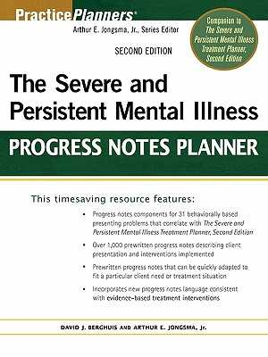 The Severe and Persistent Mental Illness Progress Notes Planner - Jongsma, Arthur E, and Berghuis, David J