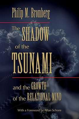The Shadow of the Tsunami: And the Growth of the Relational Mind - Bromberg, Philip M