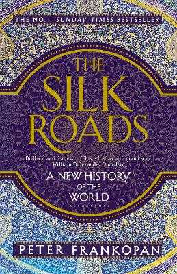 The Silk Roads: A New History of the World - Frankopan, Peter