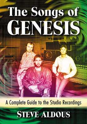 The Songs of Genesis: A Complete Guide to the Studio Recordings - Aldous, Steve