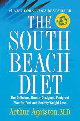 The South Beach Diet: The Delicious, Doctor-Designed, Foolproof Plan for Fast and Healthy Weight Loss - Agatston, Arthur