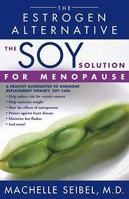 The Soy Solution for Menopause: The Estrogen Alternative - Seibel, Machelle, Dr.