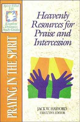 The Spirit-Filled Life Kingdom Dynamics Guides: K14-Praying in the Spirit - Hayford, Jack W (Editor), and Thomas Nelson