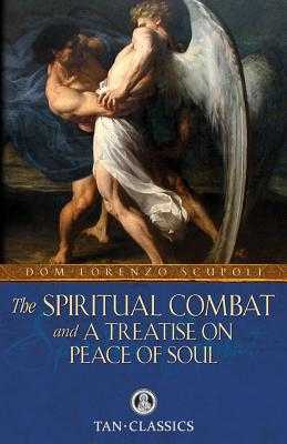 The Spiritual Combat and a Treatise on Peace of Soul - Scupoli, Dom Lorenzo, and Lester, William, Ma (Translated by), and Mohan, Robert (Translated by)