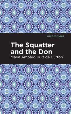 The Squatter and the Don - Ruiz de Burton, María Amparo, and Editions, Mint (Contributions by)