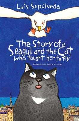 The Story of a Seagull and the Cat Who Taught Her to Fly - Sepulveda, Luis, and Sayers Peden, Margaret (Translated by)